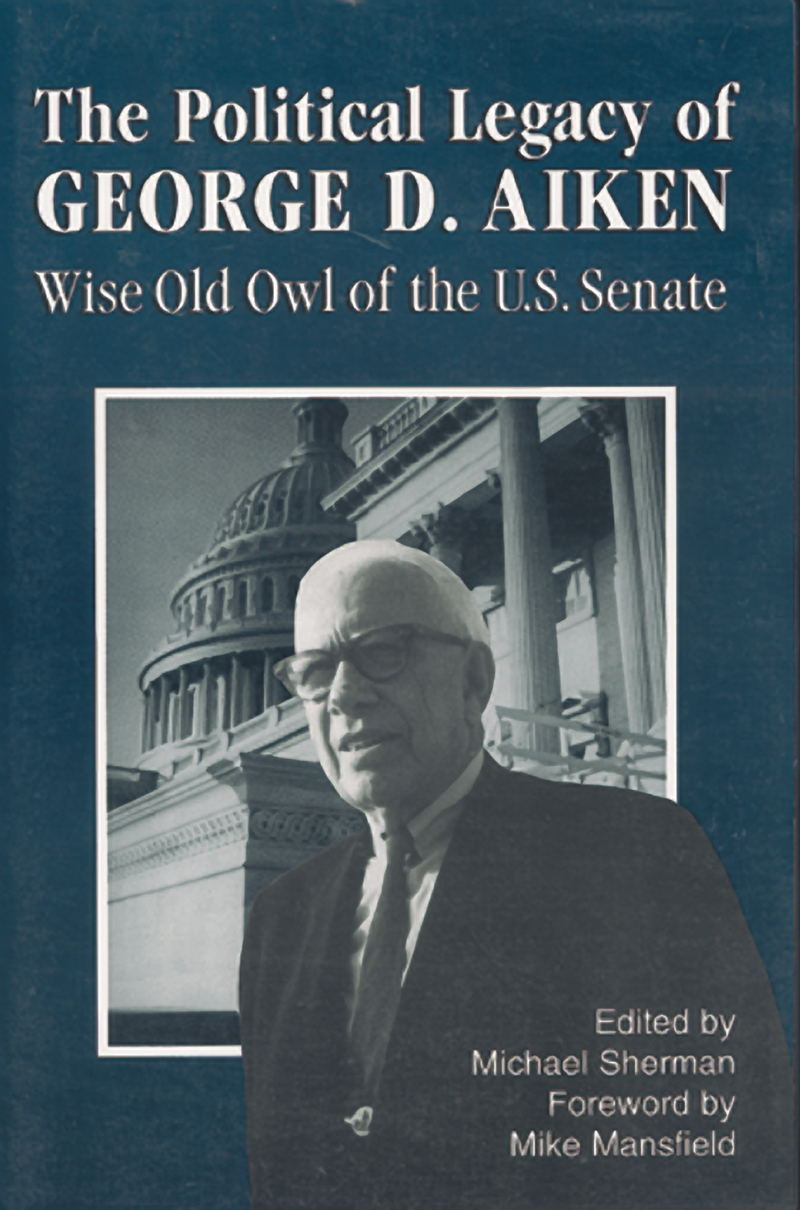 Book cover for The Political Legacy of George D. Aiken by Michael Sherman