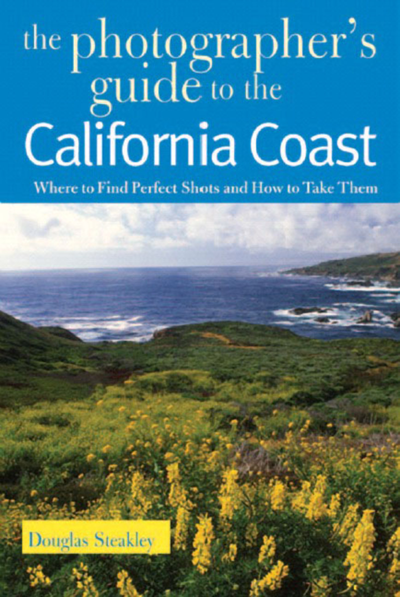 Book cover for The Photographer's Guide to the California Coast by Douglas Steakley