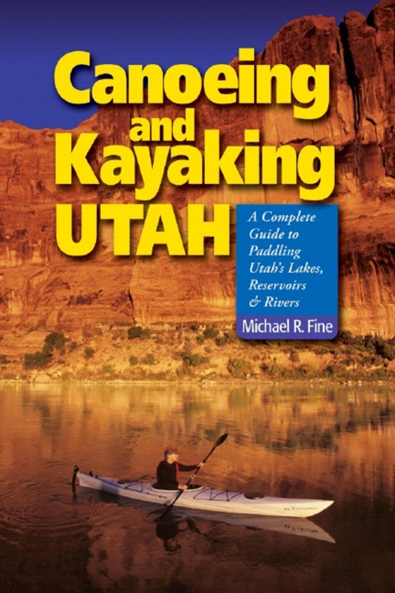 Book cover for Canoeing & Kayaking Utah by Michael R. Fine