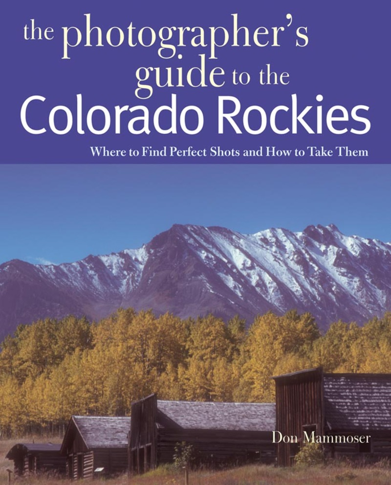 Book cover for The Photographer's Guide to the Colorado Rockies: Where to Find Perfect Shots and How to Take Them by Don Mammoser