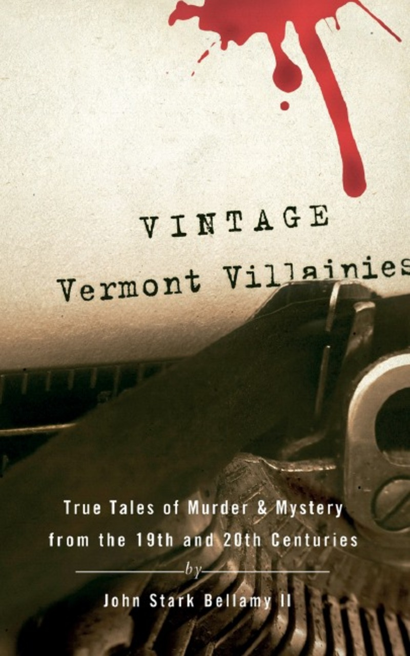 Book cover for Vintage Vermont Villainies by John Stark Bellamy