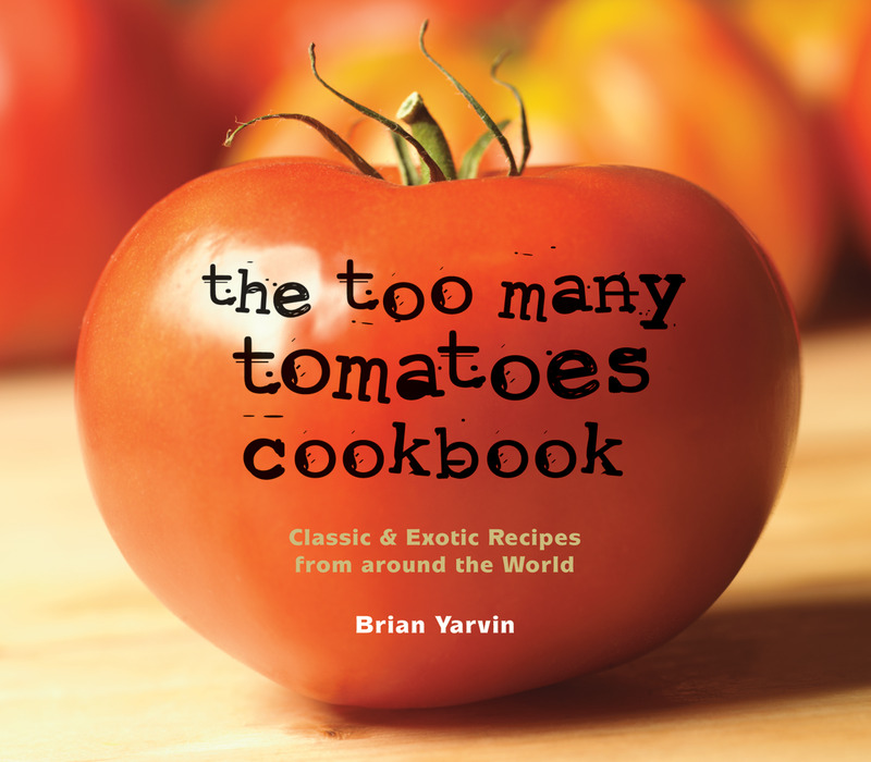 Book cover for The Too Many Tomatoes Cookbook by Brian Yarvin