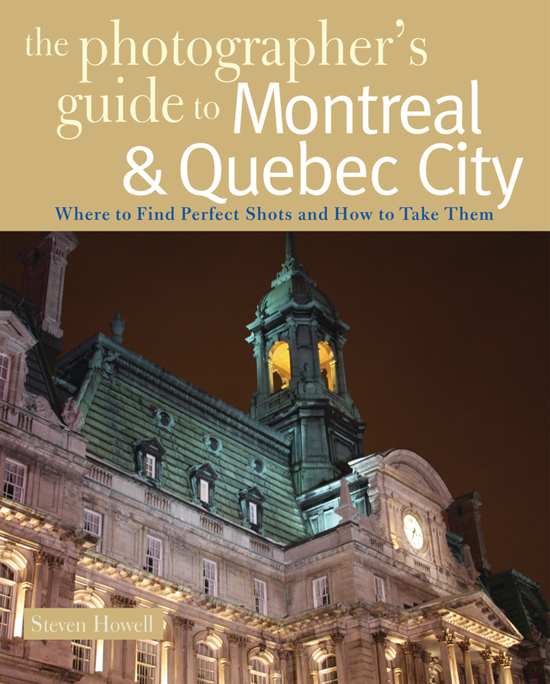 Book cover for The Photographer's Guide to Montreal & Quebec City by Steven Howell