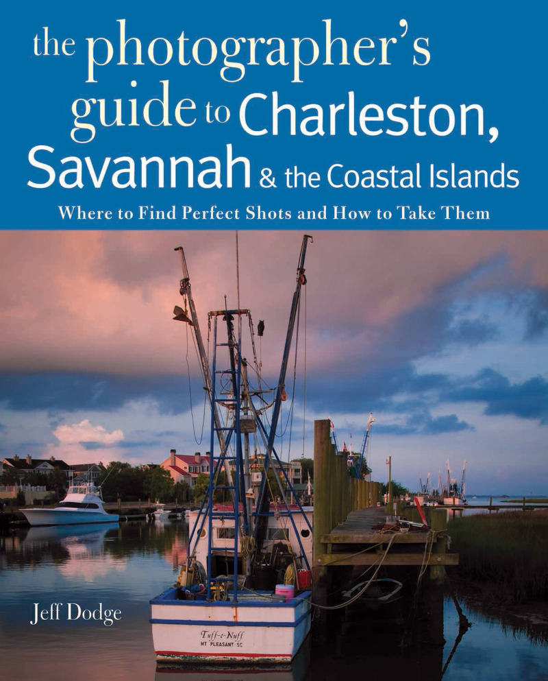Book cover for Photographing Charleston, Savannah & the Coastal Islands by Jeff Dodge