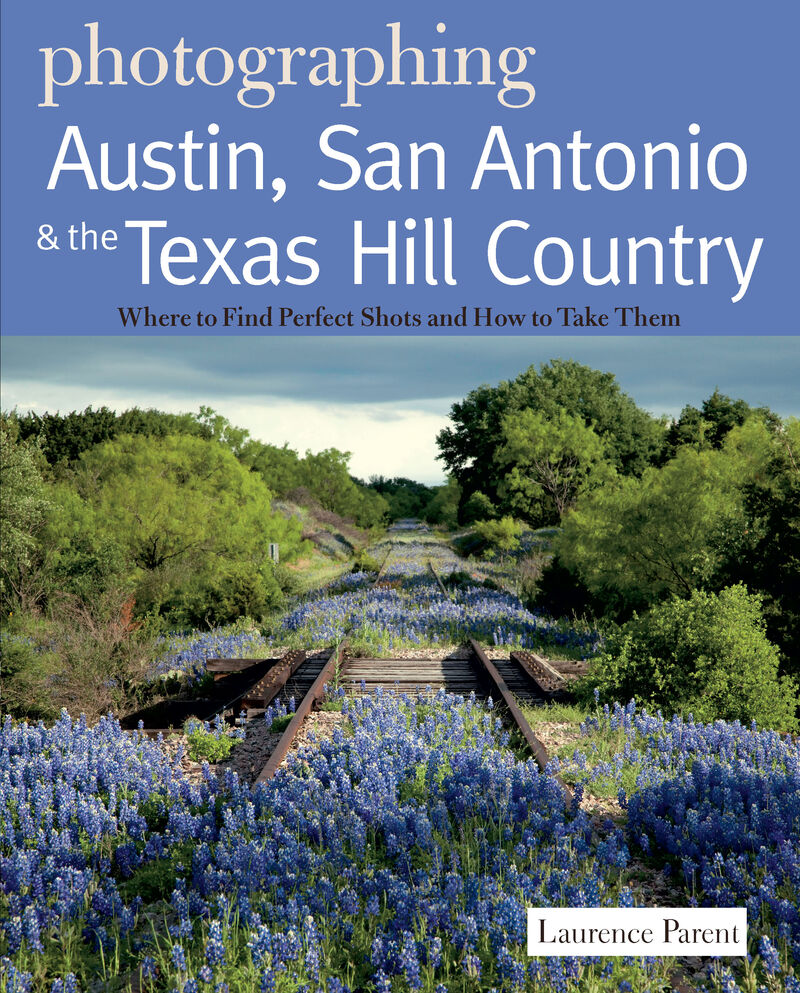 Book cover for Photographing Austin, San Antonio and the Texas Hill Country by Laurence Parent