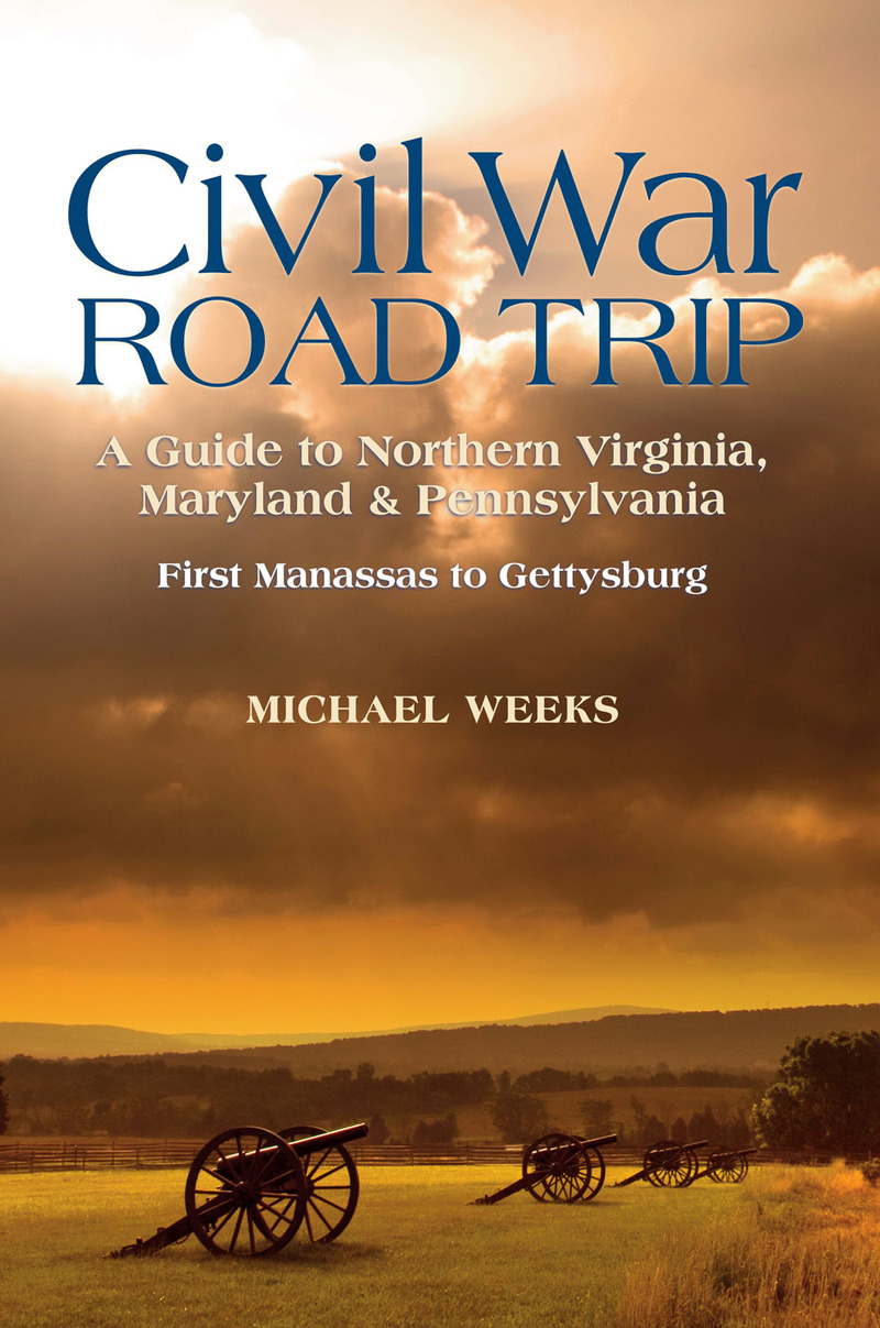 Book cover for Civil War Road Trip, Volume I: A Guide to Northern Virginia, Maryland & Pennsylvania, 1861-1863 by Michael Weeks