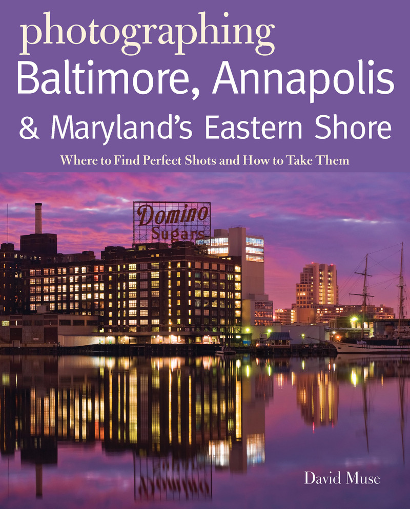 Book cover for Photographing Baltimore, Annapolis & Maryland by David Muse