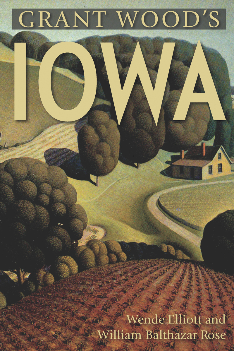 Book cover for Grant Wood's Iowa by Wende Elliott