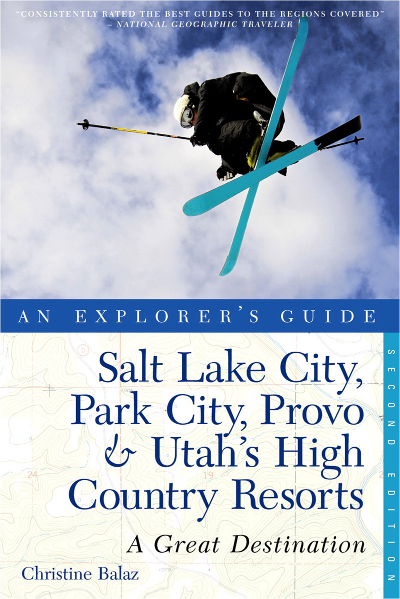 Book cover for Explorer's Guide Salt Lake City, Park City, Provo & Utah's High Country Resorts: A Great Destination by Christine Balaz