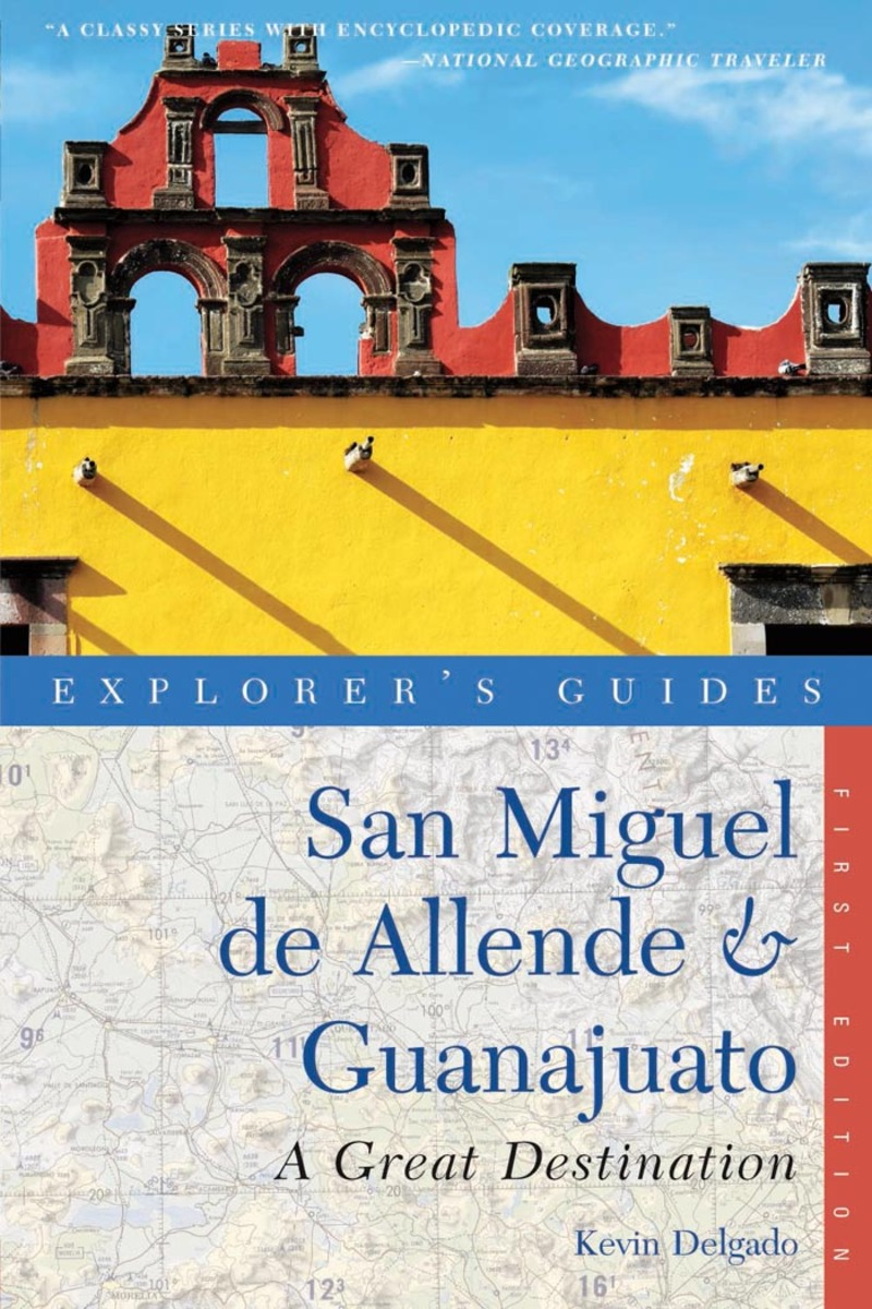 Book cover for Explorer's Guide San Miguel de Allende & Guanajuato: A Great Destination by Kevin Delgado