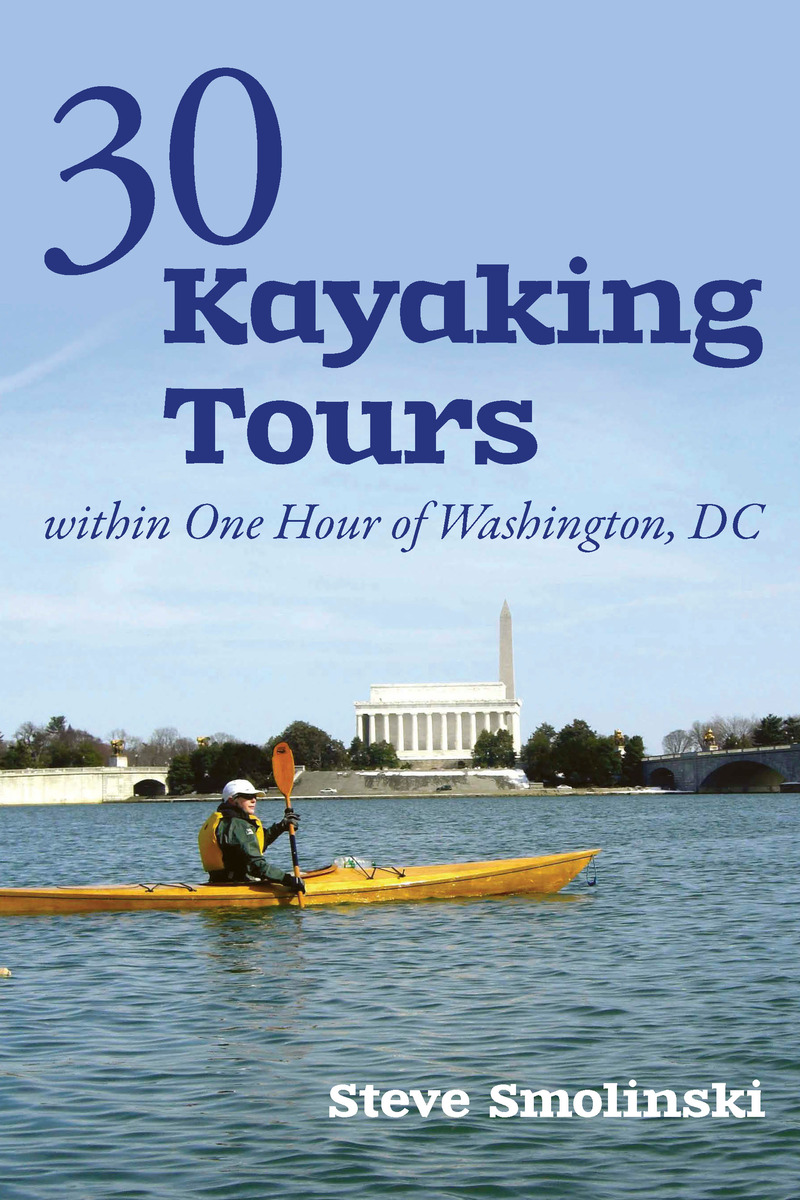 Book cover for 30+ Kayaking Tours Within One Hour of Washington, D.C. by Steve Smolinski