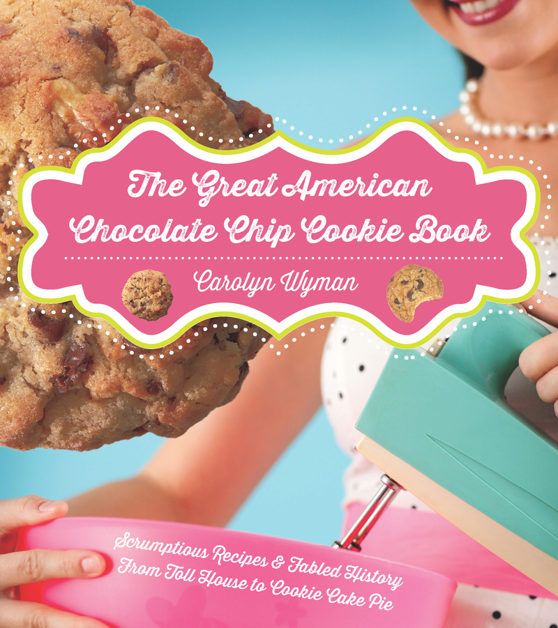 Book cover for The Great American Chocolate Chip Cookie Book by Carolyn Wyman