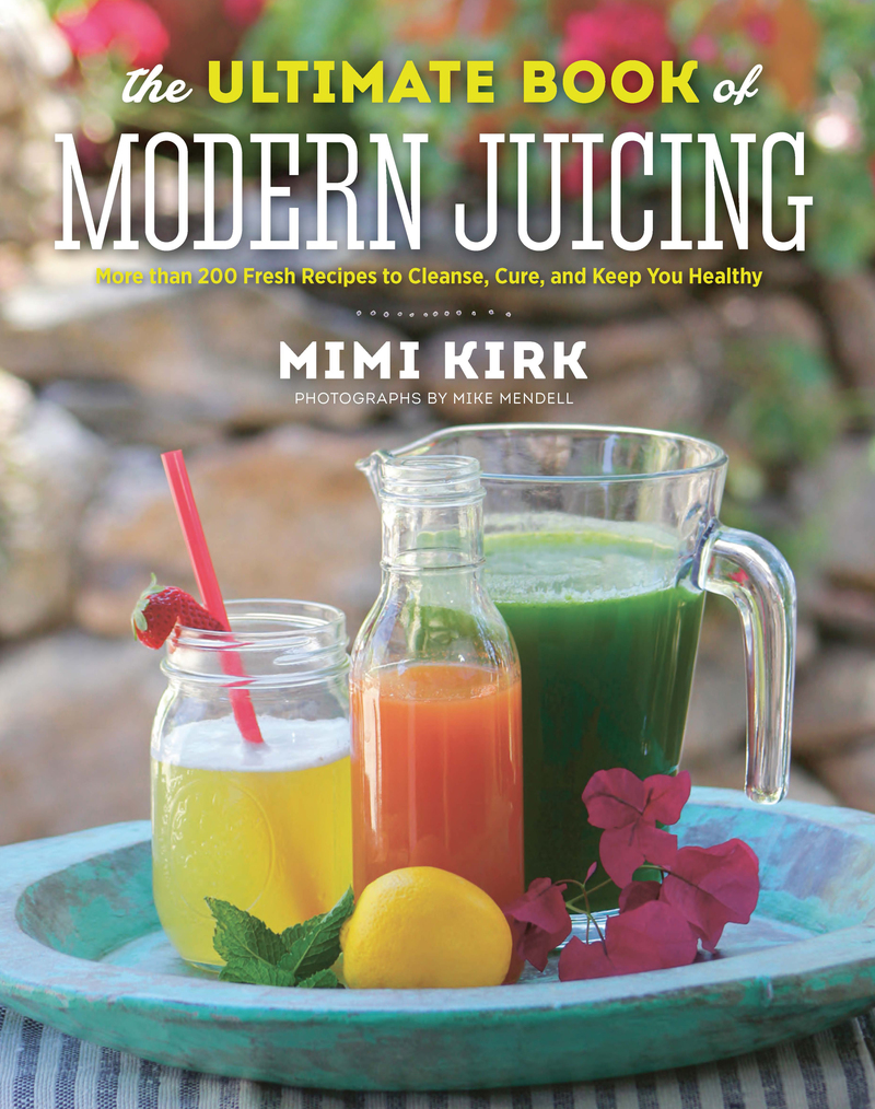 Book cover for The Ultimate Book of Modern Juicing by Mimi Kirk