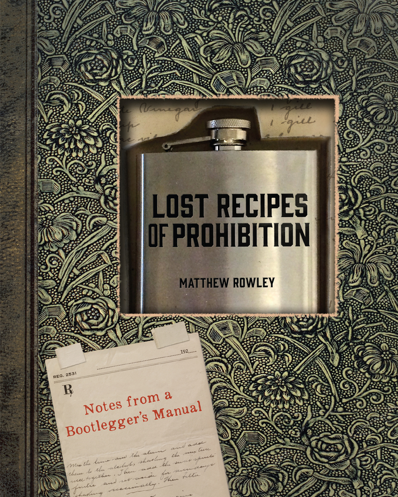 Book cover for Lost Recipes of Prohibition by Matthew Rowley