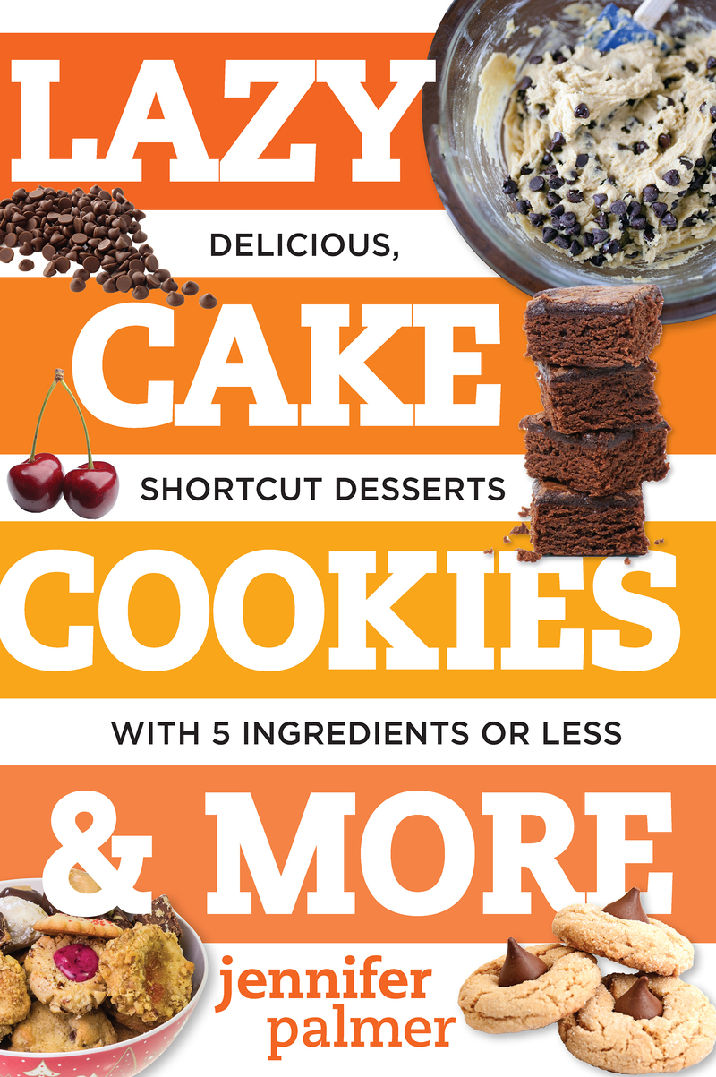 Book cover for Lazy Cake Cookies & More by Jennifer Palmer