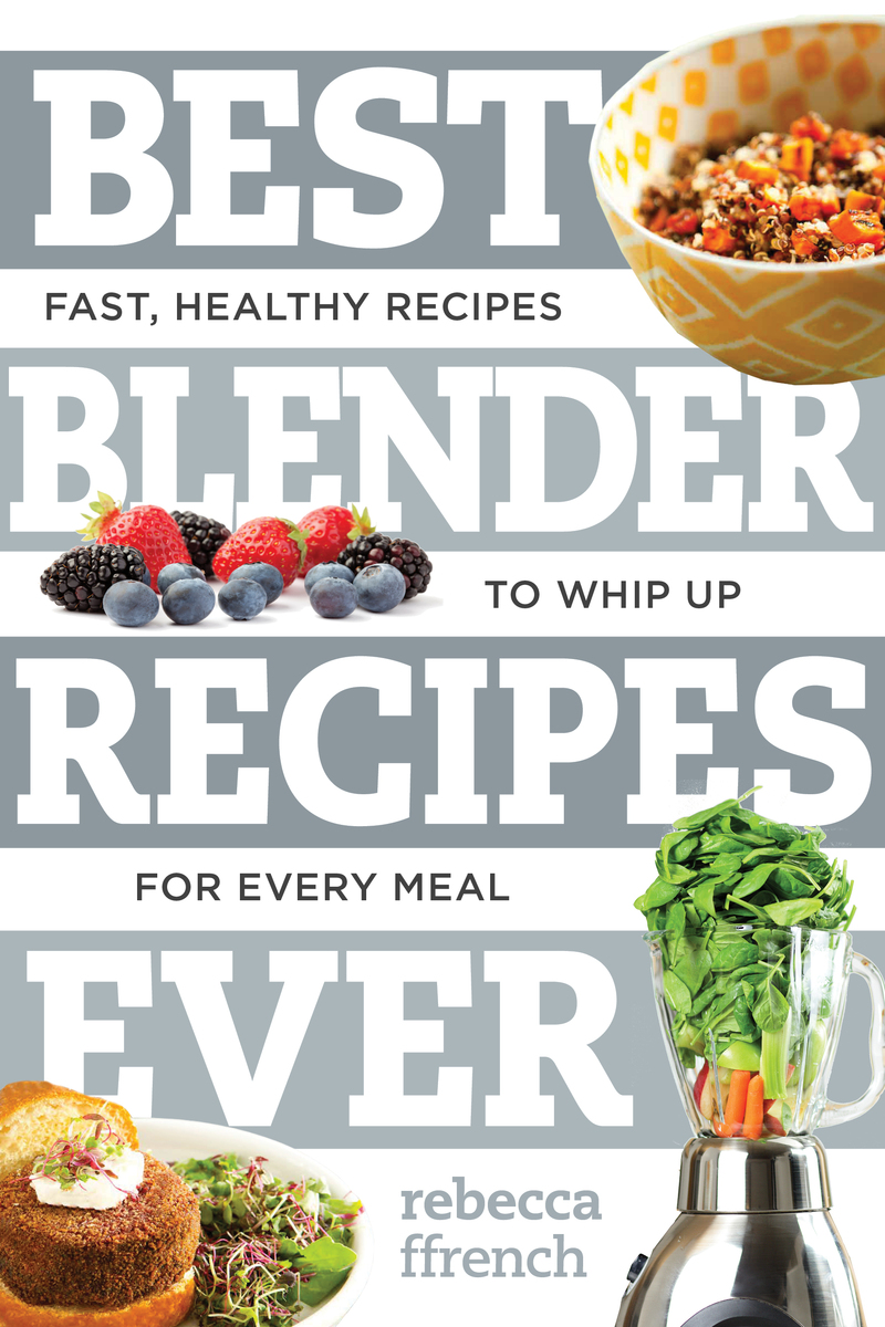 Book cover for Best Blender Recipes Ever by Rebecca Ffrench