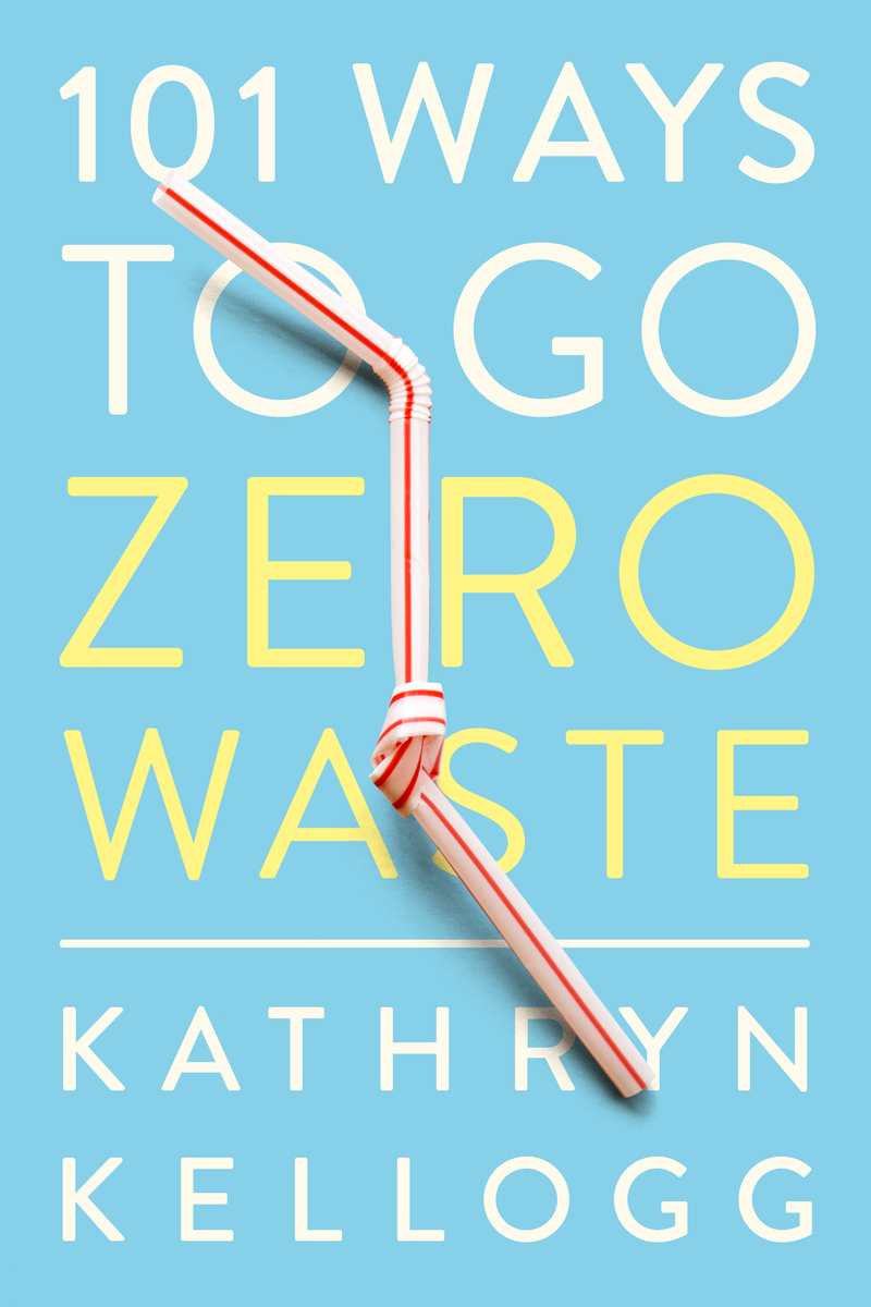 Book cover for 101 Ways to Go Zero Waste by Kathryn Kellogg