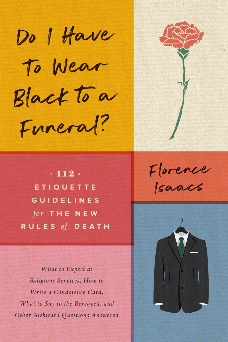 Book cover for Do I Have to Wear Black to a Funeral? by Florence Isaacs