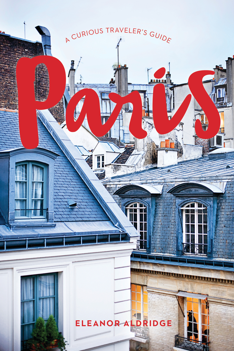 Book cover for Paris: A Curious Traveler's Guide by Eleanor Aldridge