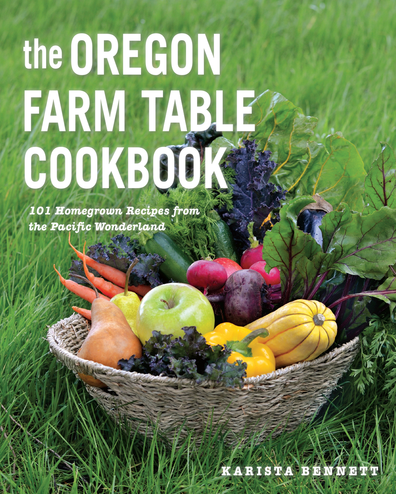 Book cover for The Oregon Farm Table Cookbook by Karista Bennett